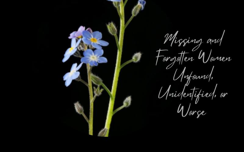 Missing and Forgotten Women Unfound, Unidentified, or Worse.
