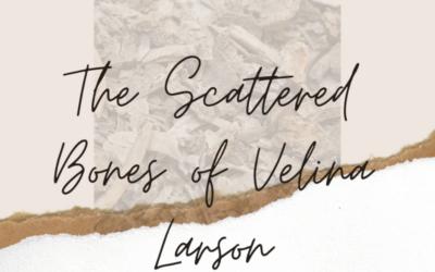 The Scattered Bones of Velina Larson